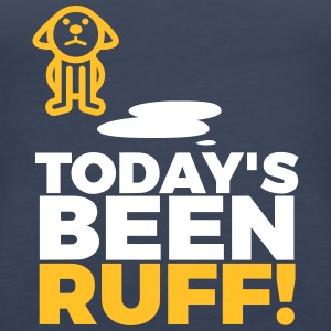 Today's Been Ruff! - Women's Premium Tank Top