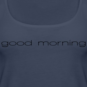 good Morning - Women's Premium Tank Top