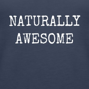 NATURALLY AWESOME - Women's Premium Tank Top