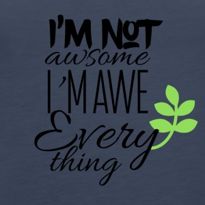 I am not awesome I am aweverything - Women's Premium Tank Top