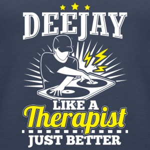 DEEJAY LIKE A THERAPIST JUST BETTER - Women's Premium Tank Top