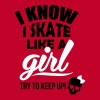I know I skate like a girl - try to keep up! - Women's Premium Tank Top