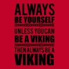 Always be yourself. Unless you can be a viking - Débardeur Premium Femme