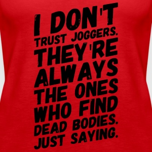 funny sarcasm I DO NOT TRUST JOGGERS just saying - Women's Premium Tank Top