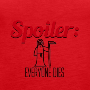 Spoiler Everyone Dies End of Story - Frauen Premium Tank Top