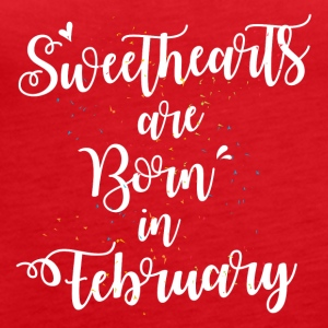 Sweethearts are born in Febuary - Women's Premium Tank Top
