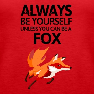 Always be youself unless you can be a fox! - Frauen Premium Tank Top