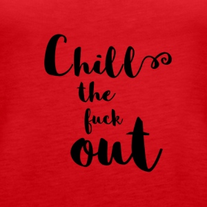 Chill the fuck out Kalligraphie - Frauen Premium Tank Top