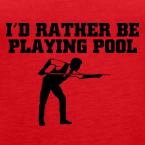Id rather be playing pool - Frauen Premium Tank Top