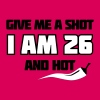 Give me a shot I am 26 and hot – Shirt zum 26. Geburtstag – Chilli style - Frauen Premium Tank Top