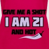 Give me a shot I am 21 and hot – Shirt zum 21. Geburtstag – Chilli style - Frauen Premium Tank Top