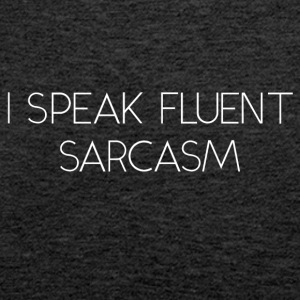 I Speak Fluent Sarcasm - Women's Premium Tank Top