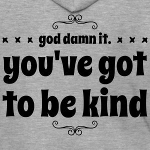 Lustig Fett God Damn It. YOU'VE GOT TO BE KIND - Männer Premium Kapuzenjacke