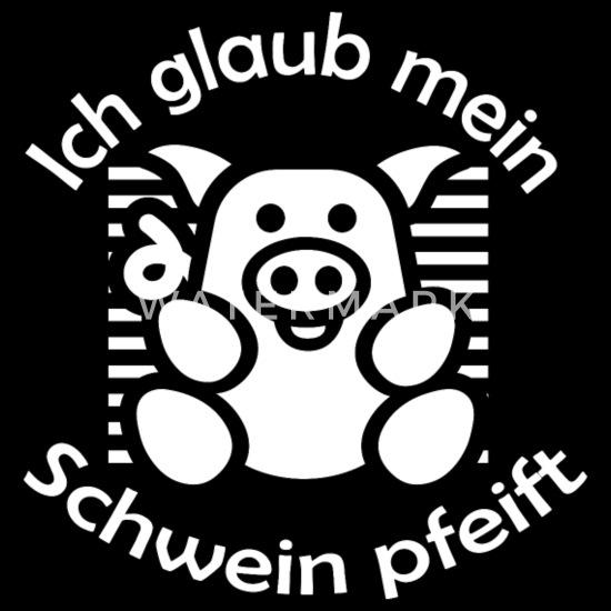 Ich Glaub Mein Schwein Pfeift Sprüche Geschenk Männer