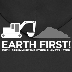 Earth First! After That We Can Exploit Others! - Men's Premium Hooded Jacket
