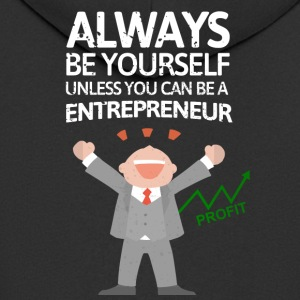 Always be youself unless you can be a Entrpreneur! - Männer Premium Kapuzenjacke