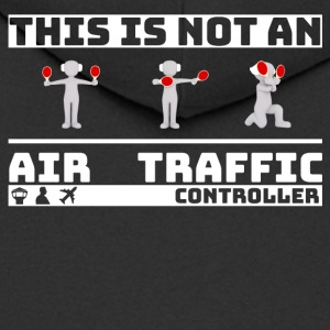 This is not an Air Traffic Controller - ATC Shirt - Men's Premium Hooded Jacket