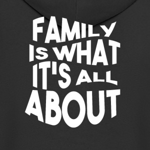 Family is what its all ABOUT - Men's Premium Hooded Jacket