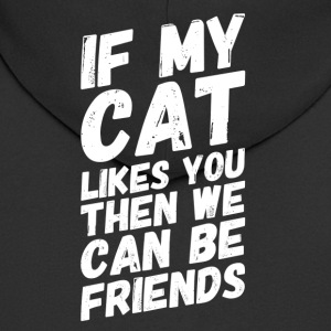 if my CAT likes YOU we can be FRIENDs - Männer Premium Kapuzenjacke
