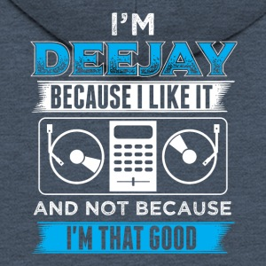 DJ IN THE DEEJAY BECAUSE I LIKE IT - Men's Premium Hooded Jacket