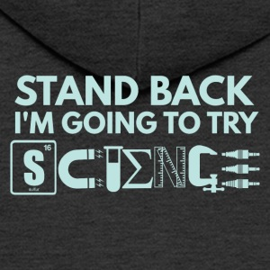 STAND BACK IN THE GOING TO TRY SCIENCE - Men's Premium Hooded Jacket