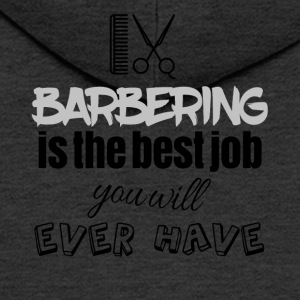 Barbering is the best job you will ever have - Men's Premium Hooded Jacket