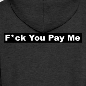 f * ck You Pay Me - Men's Premium Hooded Jacket