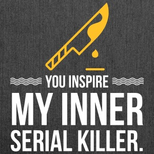 You Inspire The Serial Killer In Me! - Shoulder Bag made from recycled material