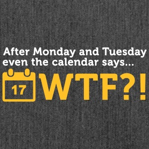 After Tuesday The Calendar Says WTF?! - Shoulder Bag made from recycled material