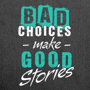 Bad Choices Make Good Stories - Shoulder Bag made from recycled material