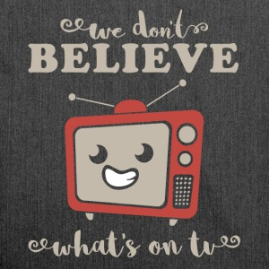 We don´t believe what´s on TV - Schultertasche aus Recycling-Material