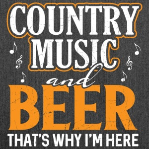 Country Music and Beer - Thats why I'm here - Shoulder Bag made from recycled material