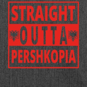 Straight outta Pershkopia Albania - Shoulder Bag made from recycled material