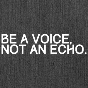 BE A VOICE NOT AN ECHO - Shoulder Bag made from recycled material