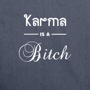 Karma is a B **** - Shoulder Bag made from recycled material