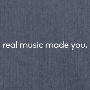 real music made you. - Shoulder Bag made from recycled material