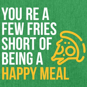 You're A Few Fries Short Of Being A Happy Meal. - Shoulder Bag made from recycled material
