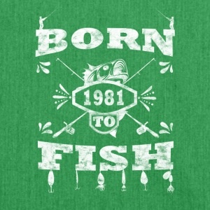 BORN TO FISH born to fishing in 1981 - Shoulder Bag made from recycled material