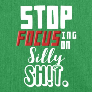 Stop Focusing On Silly Stuff Funny Witty Quote - Shoulder Bag made from recycled material