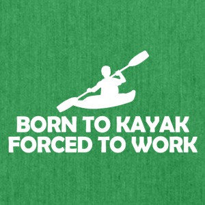 Born to kayak forced to work - Shoulder Bag made from recycled material