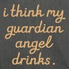 I think my Guardian Angel drinks - Shoulder Bag made from recycled material
