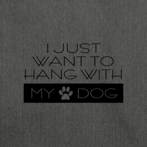 Just want to hang with my dog - Hund - Hundespruch - Schultertasche aus Recycling-Material