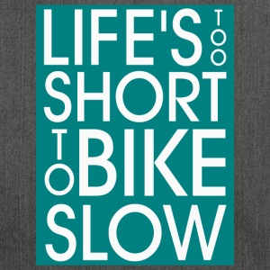 Life`s too short to Bike Slow - Schultertasche aus Recycling-Material