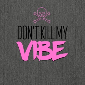 Don't kill my vibe - Schultertasche aus Recycling-Material