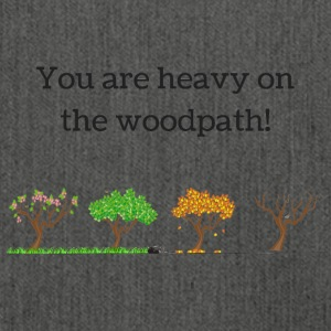 You are heavy on the woodpath! Holzweg Spruch - Schultertasche aus Recycling-Material