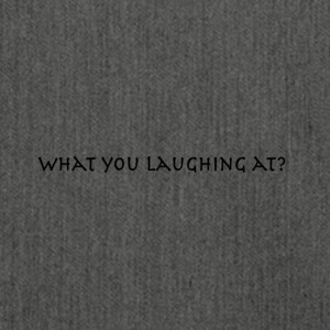 what you laughing at? - Shoulder Bag made from recycled material