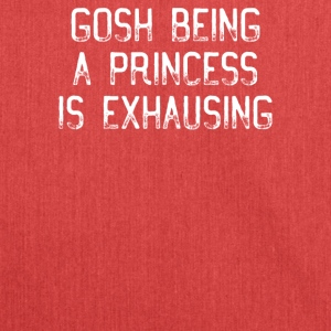 Gosh Being A Princess Is Exhausting T-Shirt - Shoulder Bag made from recycled material