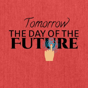 Tomorrow is the day of the future - Shoulder Bag made from recycled material