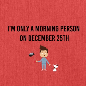 I am only a morning person on December 25th - Schultertasche aus Recycling-Material