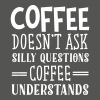 Coffee Doesn't Ask Silly Questions... - Vrouwen T-shirt met opgerolde mouwen